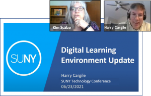 Picture of the first slide of a PowerPoint presentation that reads: Digital Learning Environment Update, Harry Cargile, SUNY Technology Conference, June 23, 2021. And pictures of two people showing their names, Kim Scalzo and Harry Cargile.